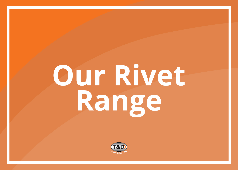 Our Rivet Range